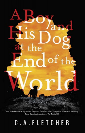 A Boy and his Dog at the End of the World, a novel by C A Fletcher