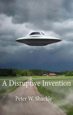 A Disruptive Invention, a novel by Peter W Shackle