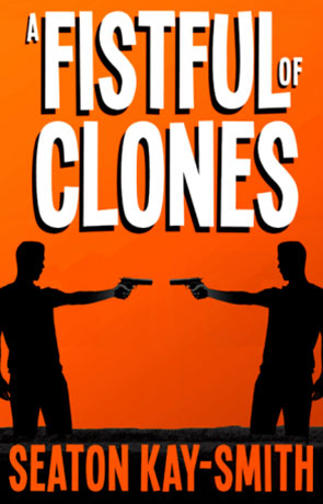 A Fistful of Clones, a novel by Seaton Kay-Smith