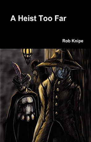 A Heist Too Far, a novel by Rob Knipe