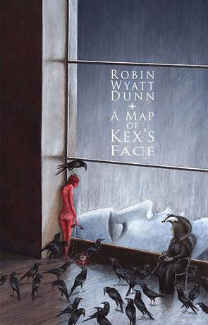 A Map of Kex's Face, a novel by Robin Wyatt Dunn