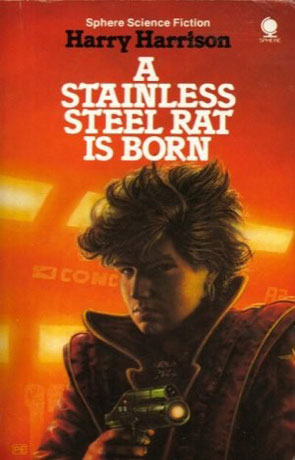 A Stainless Steel Rat Is Born, a novel by Harry Harrison
