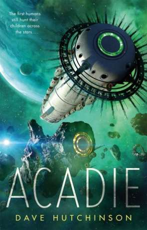 Acadie, a novel by Dave Hutchinson
