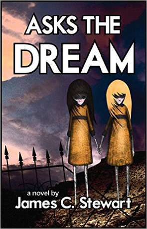 Asks the Dream, a novel by James C Stewart
