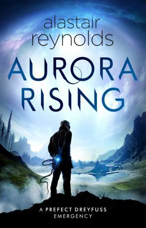 Aurora Rising, a novel by Alastair Reynolds