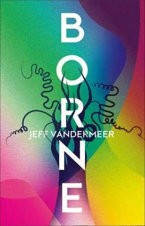 Borne, a novel by Jeff Vandermeer