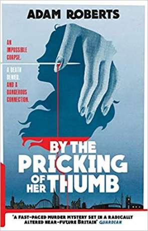 By the pricking of her thumb, a novel by Adam Roberts