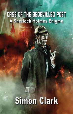 Case of the Bedevilled Poet: A Sherlock Holmes Enigma, a novel by Simon Clark