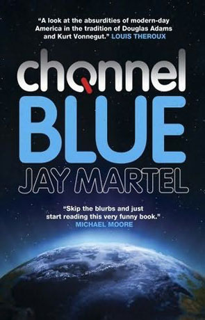 Channel Blue, a novel by Jay Martel