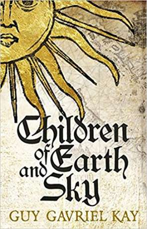 Children of Earth and Sky, a novel by Guy Gavriel Kay