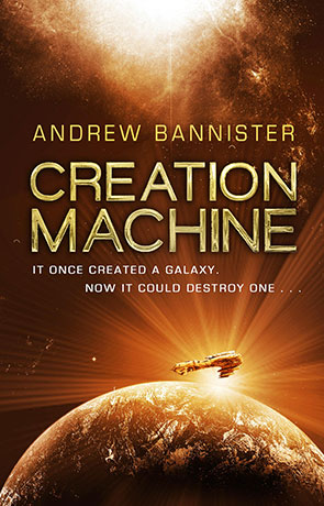 Creation Machine, a novel by Andrew Bannister