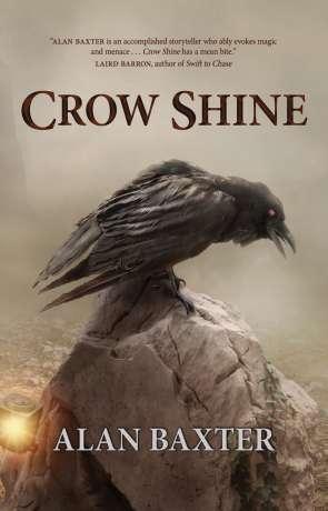 Crow Shine, a novel by Alan Baxter