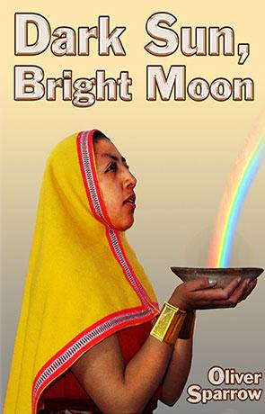 Dark Sun, Bright Moon, a novel by Oliver Sparrow