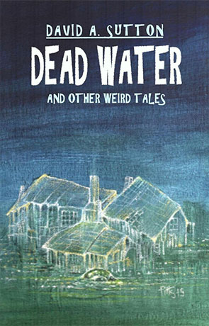 Dead Water and Other Weird Tales, a novel by David A Sutton