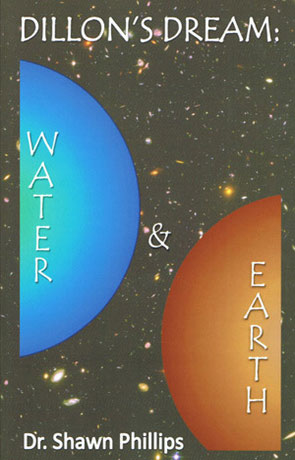 Dillon's Dream: Water and Earth, a novel by Dr Shawn Phillips