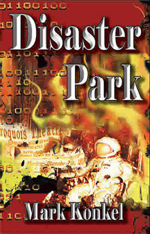 Disaster Park, a novel by Mark Konkel