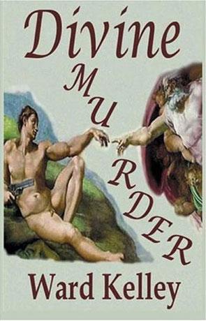 Divine Murder, a novel by Ward Kelley