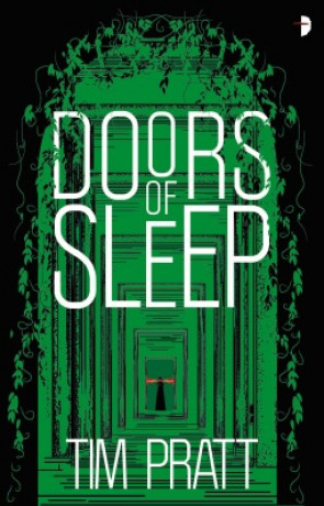 Doors of Sleep, a novel by Tim Pratt