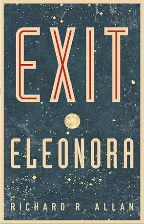 Exit Eleonora, a novel by Richard R Allan