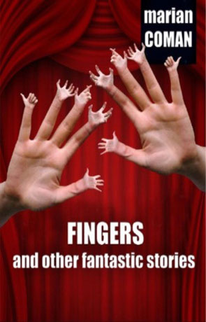Fingers and other Fantastic Stories, a novel by Marian Coman