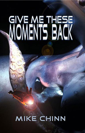 Give Me These Moments Back, a novel by Michael Chinn