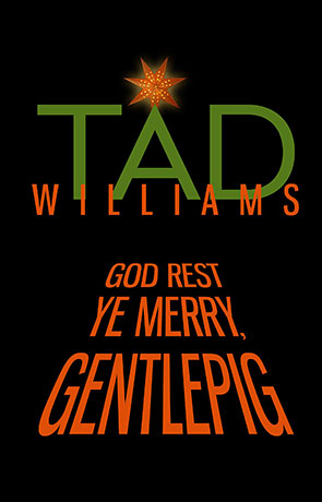 God rest ye merry Gentlepig, a novel by Tad Williams