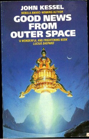 Good News from Outer Space, a novel by John Kessel