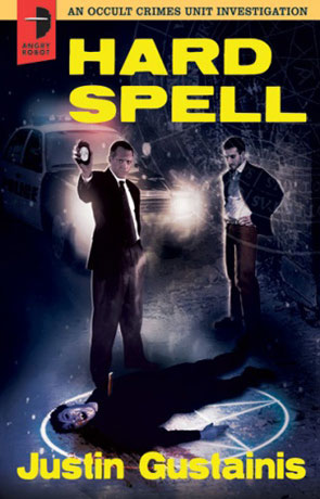 Hard Spell, a novel by Justin Gustainis