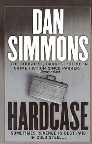 Hardcase, a novel by Dan Simmons
