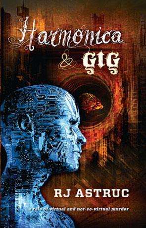 Harmonica and Gig, a novel by RJ Astruc
