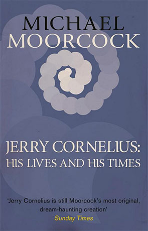 Jerry Cornelius: His Life and Times, a novel by Michael Moorcock