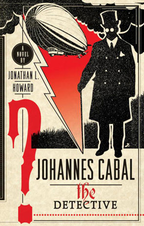 Johannes Cabal the Detective, a novel by Jonathan L Howard
