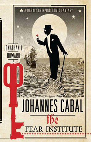 Johannes Cabal the Fear Institute, a novel by Jonathan L Howard