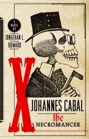 Johannes Cabal the Necromancer, a novel by Jonathan L Howard