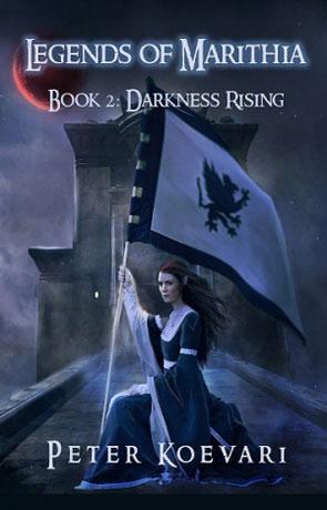 Legends of Marithia: Darkness Rising, a novel by Peter Koevari