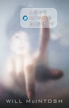 Love Minus Eighty, a novel by Will McIntosh