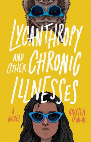 Lycanthropy and Other Chronic Illnesses, a novel by Kristen O'neal