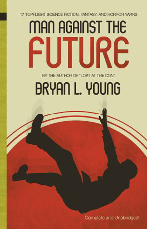 Man Against the Future, a novel by Bryan Young