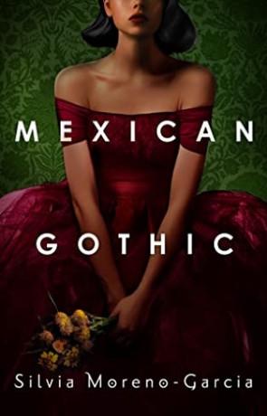 Mexican Gothic, a novel by Silvia Moreno-Garcia