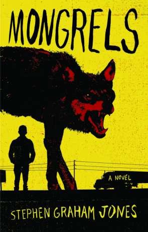Mongrels, a novel by Stephen Graham Jones