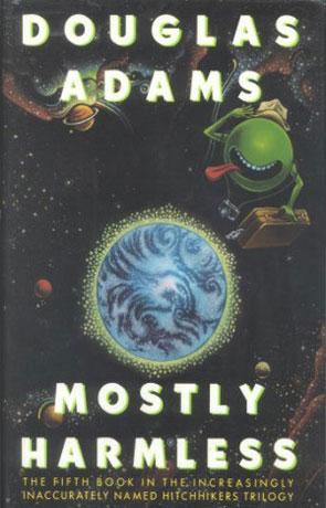 Mostly Harmless, a novel by Douglas Adams