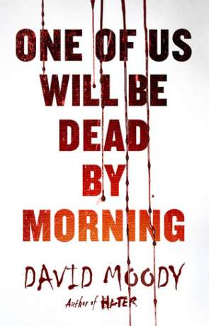 One of us will be dead by morning, a novel by David Moody