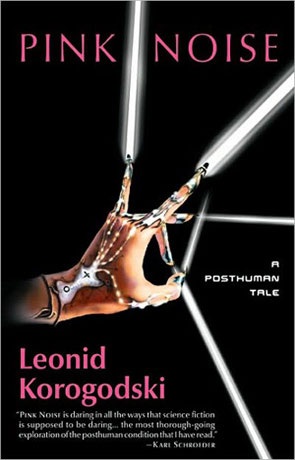 Pink Noise, a novel by Leonid Korogodski