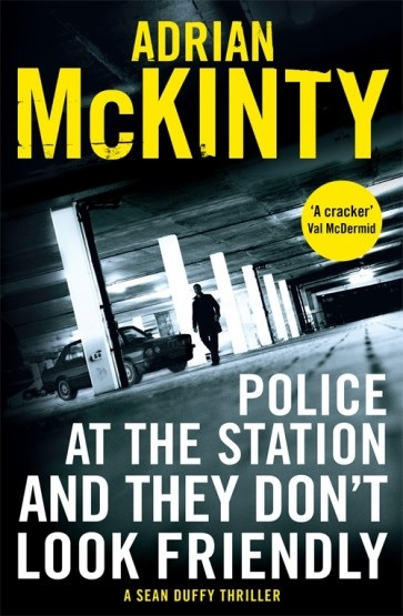 Police at the Station and They Don't Look Friendly, a novel by Adrian McKinty