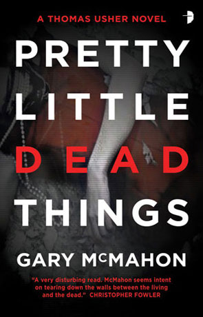 Pretty Little Dead Things, a novel by Gary McMahon