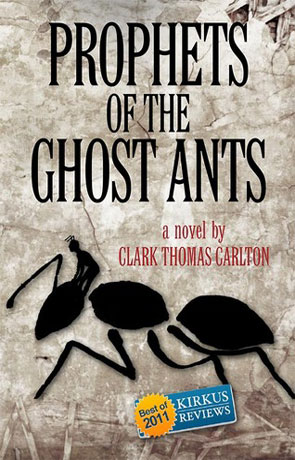 Prophets of the Ghost Ants, a novel by Clark Thomas Carlton