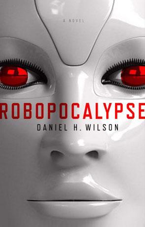 Robopocalypse, a novel by Daniel H Wilson