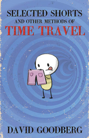 Selected Shorts and other methods of time travel, a novel by David Goodberg