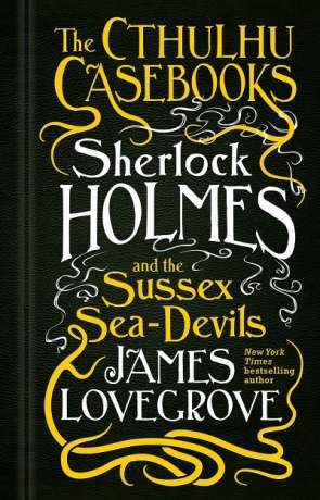 Sherlock Holmes and the Sussex Sea-Devils, a novel by James Lovegrove