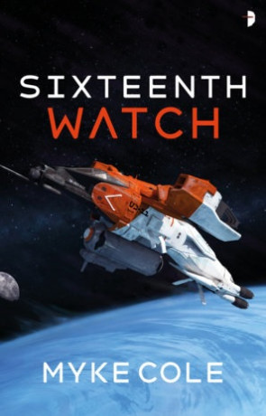 Sixteenth Watch, a novel by Myke Cole